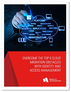 Overcome the Top 5 Cloud Migration Obstacles with Identity and Access Management